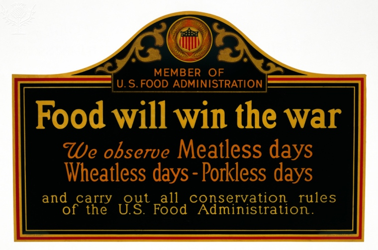 WWI: POSTER, 1917. .'Food will win the war.' Sign displayed in the windows of food service establishments during World War I. Lithograph, 1917.